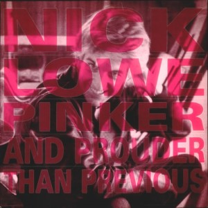 Nick Lowe - Pinker And Prouder Than Previous