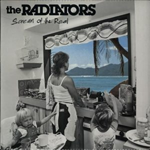 RADIATORS - Scream of the Real